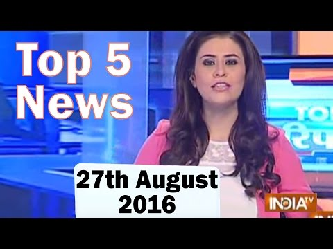 Top 5 News of the day | 27 August 2016- IndiaTv