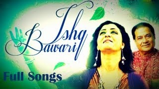 Ishq Bawari - Romantic Songs AUDIO-JUKEBOX