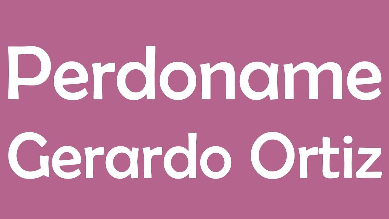 Perdoname - Gerardo Ortiz Con Letra - YouTube