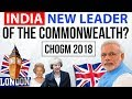 India New Leader of Commonwealth  - CHOGM Summit 2018 - PM Modi in Britain - Current Affairs 2018[1]