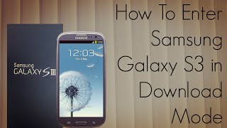 How To Enter Galaxy S3 In Download Mode Samsung SIII