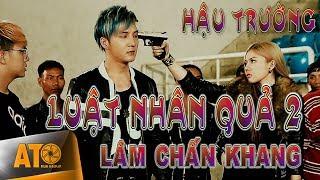 Phim ca nhạc LUẬT NHÂN QUẢ (HẬU TRƯỜNG TẬP 2) - LÂM CHẤN KHANG