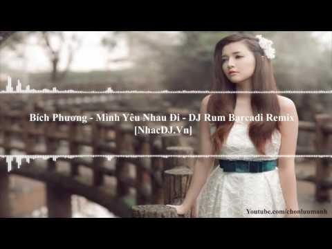 Bích Phương Mình Yêu Nhau Đi Remix DJ Rum Barcadi [Intro Mix] ✔