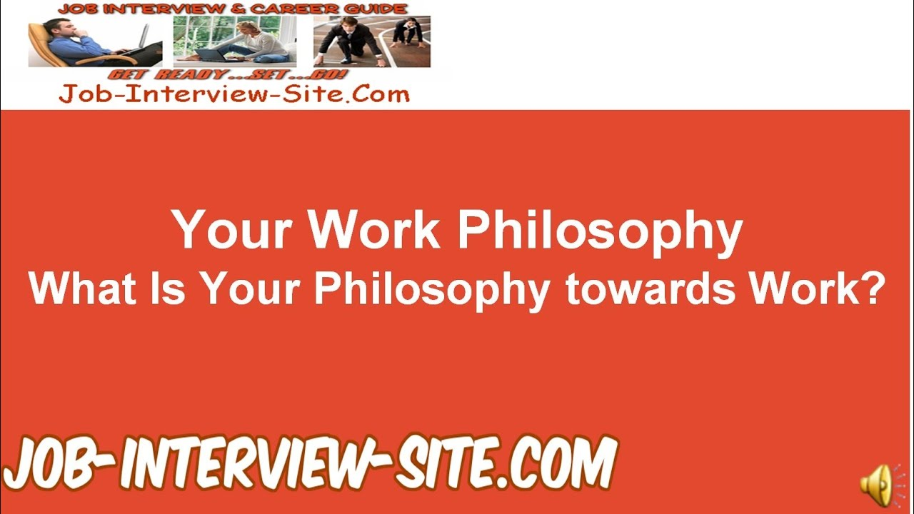 your work philosophy  what is your philosophy towards work  interview questions and answers