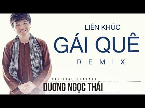 LK Gái quê (remix) - Dương Ngọc Thái