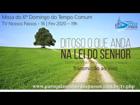 Missa do Sexto Domingo do Tempo Comum- 16/02/2020 - 19h - Ano A