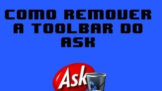 Tutorial Como Remover Toolbar Do Ask E Seu Mecanismo De
