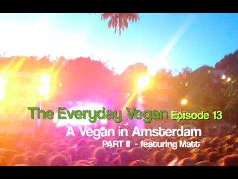 The Everyday Vegan - Ep 13 - A Vegan in Amsterdam Part II