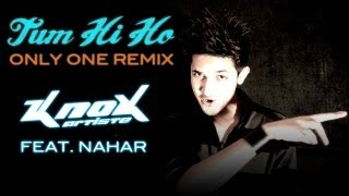 Tum Hi Ho (Only One Remix) - KnoX Artiste Feat. Nahar
