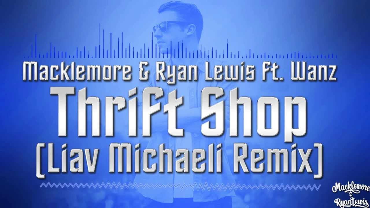 Macklemore & Ryan Lewis ft. Wanz – Thrift Shop (Liav Michaeli Remix)