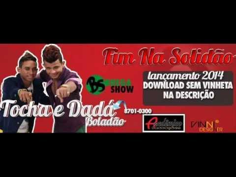 MC TOCHA E DADÁ BOLADÃO - FIM NA SOLIDÃO - MÚSICA NOVA 2014