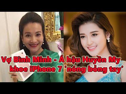 Á hậu Huyền My, vợ Bình Minh khoe iPhone 7 'nóng bỏng tay'