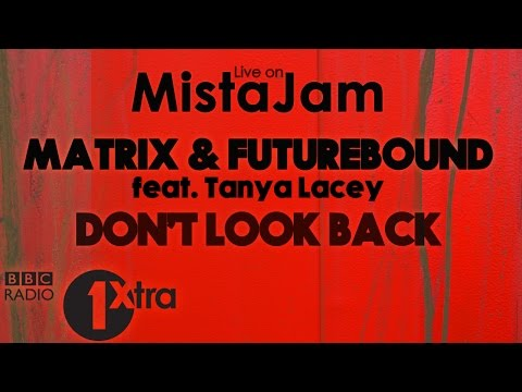 Matrix & Futurebound Feat. Tanya Lacey - Don't Look Back (live On Mistajam) | Ukg, Hip-hop, R&b, Uk Hip-hop