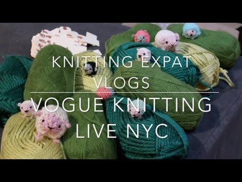 Knitting Expat Vlogs - Vogue Knitting Live!