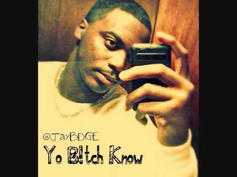 @JayBDGE-Yo Bitch Know (Prod. Lexi Bankz)