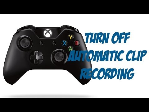 Xbox One Tutorial -  How To Turn Off Automatic Clip Recording