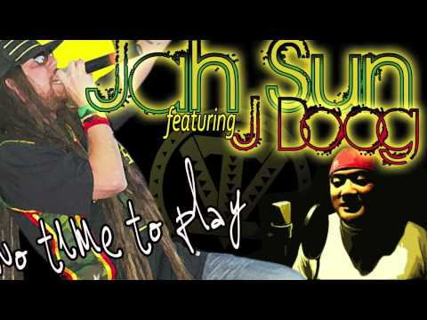 Jah Sun ft. J Boog - No Time To Play ~~~ISLAND VIBE~~~