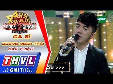 THVL | Ca sĩ giấu mặt 2016 - Tập 12 [13]: Ca sĩ Dương Ngọc Thái - Giới thiệu