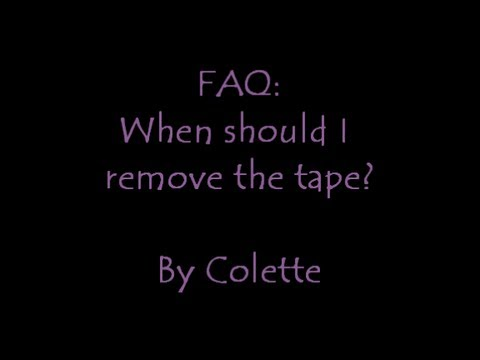FAQ:  When should I remove the tape?
