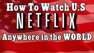 EASY!! How To WATCH US Netflix In The UK & Canada [2013