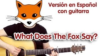 What Does The Fox Say? ( cover guitarra Español) ¿Que dice el zorro?