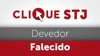 CLIQUE STJ - DEVEDOR FALECIDO (11/09/2018)