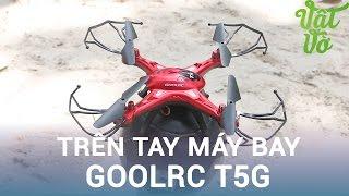 Vật Vờ| Trên tay & bay máy bay điều khiển Goolrc T5G: giá rẻ cho mọi phi công, có camera
