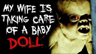 """My Wife Is Taking Care Of A Baby Doll More Than Our Daughter"" Creepypasta"