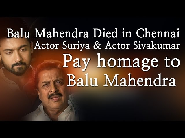 Balu Mahendra Died in Chennai - Actor Suriya & Sivakumar Pay homage to Balu Mahendra - Red Pix 24x7