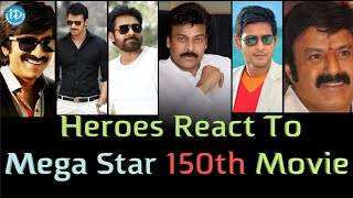 Tlugu Heroes Reaction on Chiranjeevi's 150th Movie