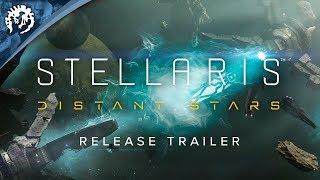 Stellaris - Distant Stars Megjelenés Trailer