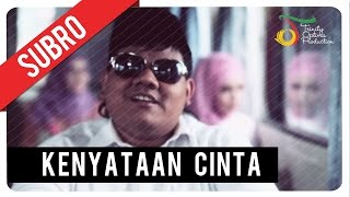 Subro - Kenyataan Cinta   Official Video Klip
