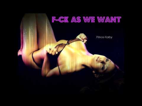 Prince Karby - Fuck As We Want - November 2013