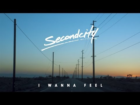 Secondcity - 'I Wanna Feel'