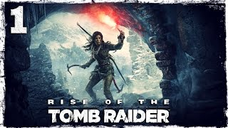 [Xbox One] Rise of the Tomb Raider. #1: Приключения начинаются.