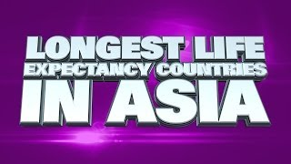 Top 10 Countries With The Longest Life Expectancy In Asia
