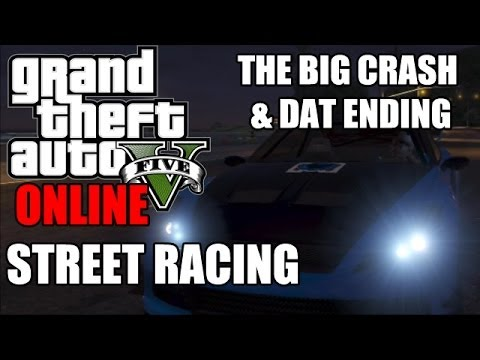 GTA 5 Street Racing Online - A BIG FUKKING CRASH GODDAM AND DAT ENDING
