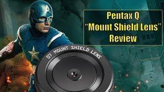 "SHIELDS UP! - Pentax Q 07 ""Mount Shield Lens"" Review."
