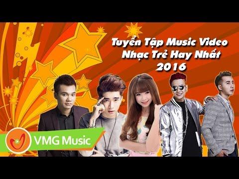 Tuyển Tập Music Video Nhạc Trẻ Hay Nhất 2015 - 2016   VPOP TOP STAR