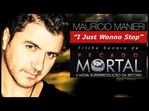 I JUST WANNA STOP - MAURICIO MANIERI ( Tema da Novela Pecado Mortal )