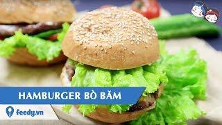 Feedy VN | Hướng dẫn cách làm Hamburger bò băm với #Feedy