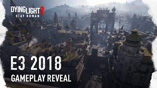 Dying Light 2 - E3 2018 Gameplay