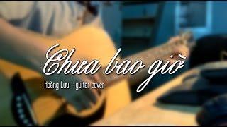 CHƯA BAO GIỜ - Guitar cover Hoang Luu