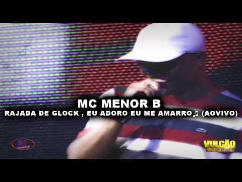 MC MENOR B - RAJADA DE GLOCK,EU ADORO EU ME AMARRO♫ (AOVIVO)