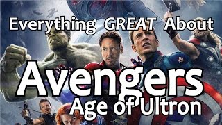 Everything GREAT About Avengers: Age of Ultron!