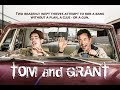 TOM and GRANT Official Trailer