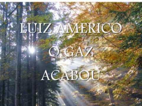LUIZ AMERICO. O GAS ACABOU