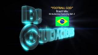Football GOD! Brazil Mix - DJ Audacious Feat. Ball-Z