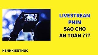Hướng dẫn cách chọn video phim để livestream an toàn