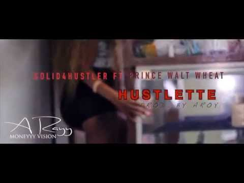 Solid4Hustler Ft Prince Walt Wheat • Hustlette (Official Music Video)